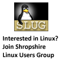 Join Shropshire Linux Users Group if you are interested in Linux