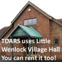 TDARS uses Little Wenlock Village Hall a commuunity asset you can use too for sport, dances, entertainment and parties